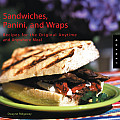 Sandwiches Panini & Wraps Recipes for the Original Anytime & Anywhere Meal
