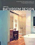 Complete Bathroom Design: 30 Floor Plans, Plus Fixtures, Surfaces, and Storage Ideas from the Experts