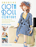 Creative Cloth Doll Couture New Approaches to Making Beautiful Clothing & Accessories
