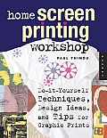 Home Screen Printing Workshop Do It Yourself Techniques Design Ideas & Tips for Graphic Prints