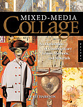 Mixed-Media Collage: An Exploration of Contemporary Artists, Methods, and Materials Cover