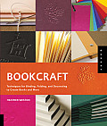 Bookcraft Techniques for Binding Folding & Decorating to Create Books & More