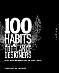 100 Habits of Successful Freelance Designers: Insider Secrets for Working Smart and Staying Creative