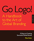 Go LOGO a Handbook to the Art of Global Branding 12 Keys to Creating Successful Global Brands