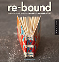 Re-Bound: Creating Handmade Books from Recycled and Repurposed Materials Cover