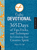 Crafters Devotional 365 Days of Tips Tricks & Techniques for Unlocking Your Creative Spirit