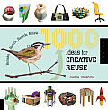 1000 Ideas for Creative Reuse: Remake, Restyle, Recycle, Renew (1000)