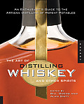 The Art of Distilling Whiskey and Other Spirits: An Enthusiasts Guide to the Artistan Distilling of Potent Potables