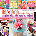 1000 Ideas for Decorating Cupcakes, Cookies & Cakes / Sandra Salamony & Gina M. Brown