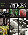 The Vintner's Apprentice: The Insider's Guide to the Art and Craft of Wine Making, Taught by the Masters (Apprentice)