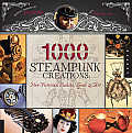 1,000 Steampunk Creations: Neo-Victorian Fashion, Gear & Art (1000)