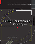 Design Elements: Form & Space: A Graphic Style Manual for Understanding Structure and Design