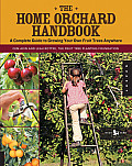 Home Orchard Handbook A Complete Guide to Growing Your Own Fruit Trees Anywhere