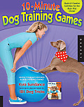 10 Minute Dog Training Games Quick & Creative Exercises for the Busy Dog Owner