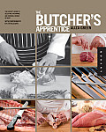 Butchers Apprentice The Experts Guide to Selecting Preparing & Cooking a World of Meat Taught by the Masters