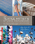 The Textile Artist's Studio Handbook: Learn Traditional and Contemporary Techniques for Working with Fiber, Including Weaving, Knitting, Dyeing, Paint Cover