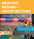 Graphic Design + Architecture: A 20th-Century History: A Guide to Type, Image, Symbol, and Visual Storytelling in the Modern World