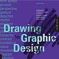 Drawing for Graphic Design Understanding Conceptual Principles & Practical Techniques to Create Unique Effective Design Solutions