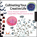 Cultivating Your Creative Life: Exercises, Activities, & Inspiration for Finding Balance, Beauty, and Success as an Artist Cover