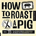 How to Roast a Pig The Perfect Pork from Pot Roast to Whole Hog