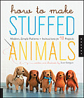 How to Make Stuffed Animals: Modern, Simple Patterns and Instructions for 18 Projects Cover