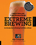 Extreme Brewing Deluxe Edition An Introduction to Brewing Craft Beer at Home with 15 New Homebrew Recipes