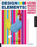 Design Elements, Using Images to Create Graphic Impact Tp: A Graphic Style Manual for Effective Image Solutions in Graphic Design (Design Elements) Cover