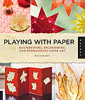Playing with Paper: Illuminating, Engineering, and Reimagining Paper Art Cover