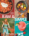 Raw & Simple Eat Well & Live Radiantly with 100 Truly Quick & Easy Recipes for the Raw Food Lifestyle