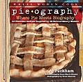 Pieography Where Pie Meets Biography 42 Fabulous Recipes Inspired by 39 Extraordinary Women