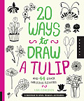20 Ways to Draw a Tulip & 44 Other Fascinating Flowers A Sketchbook for Artists Designers & Doodlers