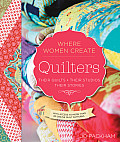 Quilters, Their Quilts, Their Studios, Their Stories: With Access to More Than 80 Online Quilt Patterns