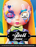 Doll Scene: An International Collection of Crazy, Cool, Custom-Designed Dolls