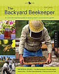 Backyard Beekeeper An Absolute Beginners Guide to Keeping Bees in Your Yard & Garden Revised & Updated 3rd Edition