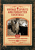 Vintage Spirits and Forgotten Cocktails: 52 Rediscovered Recipes