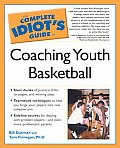 The Complete Idiot's Guide to Coaching Youth Basketball (Complete Idiot's Guides)