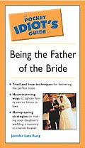 Pocket Idiot's Guide to Being the Father of the Bride (Pocket Idiot's Guide)