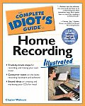 Complete Idiot's Guide to Home Recordings Illustrated