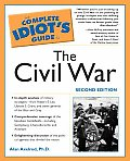 Complete Idiot's Guide To The Civil War, 2e by Alan Axelrod