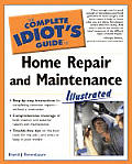 Complete Idiot's Guide to Home Repair and Maintenance Illustrated (Complete Idiot's Guides)