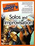 Complete Idiots Guide To Solos & Improvisation Methods From Musical Masters For Improvising In Jazz Rock & Blues