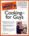 The Complete Idiot's Guide To Cooking - for Guys