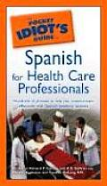 Pocket Idiot's Guide to Spanish for Health Care Professionals (Pocket Idiot's Guide)