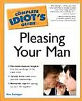 Complete Idiot's Guide To Pleasing Your Man (05 Edition) Cover
