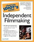 Complete Idiots Guide to Independent Filmmaking