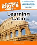 The Complete Idiot's Guide to Learning Latin (Complete Idiot's Guide to Languages)