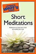 The Complete Idiot's Guide to Short Meditations (Complete Idiot's Guides)