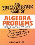 Humongous Book of Algebra Problems Translated for People Who Dont Speak Math