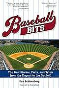 Baseball Bits: The Best Stories, Facts, and Trivia from the Dugout to the Outfield