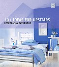 101 Ideas for Upstairs: Bedroom & Bathroom (101 Series)